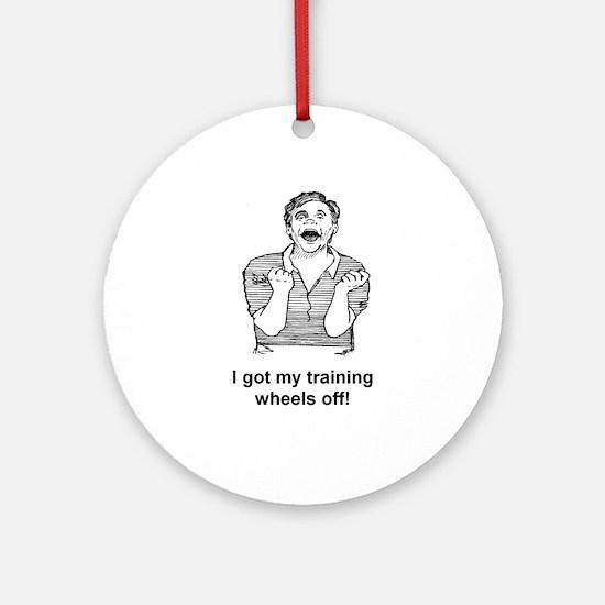 I GOT MY TRAINING WHEELS OFF Ornament (Round)