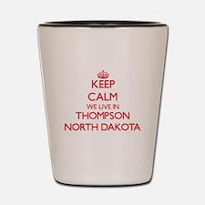 Keep calm we live in Thompson North Dak Shot Glass