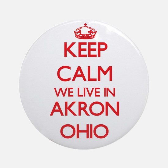 Keep calm we live in Akron Ohio Ornament (Round)