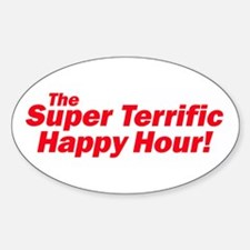 THE SUPER TERRIFIC HAPPY HOUR Oval Decal