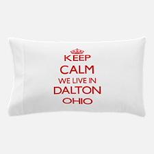 Keep calm we live in Dalton Ohio Pillow Case