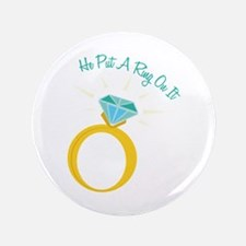 """Put A Ring On It 3.5"""" Button"""