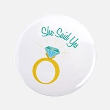 """She Said Yes 3.5"""" Button"""