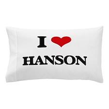 I Love Hanson Pillow Case