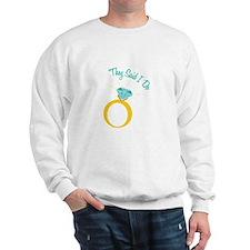 They Said I Do Sweatshirt