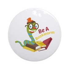 Be a bookworm Ornament (Round)