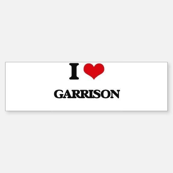 I Love Garrison Bumper Bumper Bumper Sticker