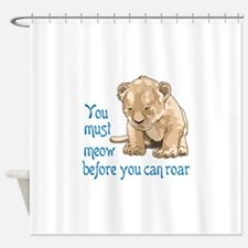 MEOW BEFORE ROAR Shower Curtain