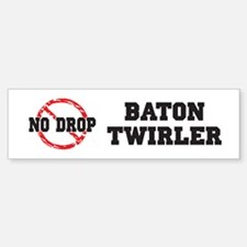 No Drop Baton Twirler Bumper Bumper Bumper Sticker