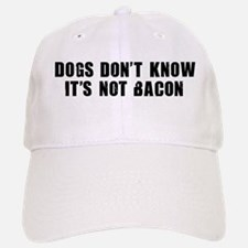 DOGS DON'T KNOW IT'S NOT BACON Baseball Baseball Cap