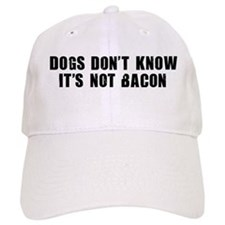 DOGS DON'T KNOW IT'S NOT BACON Baseball Cap