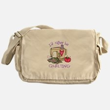 ID RATHER BE QUILTING Messenger Bag