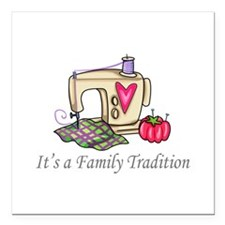 "ITS A FAMILY TRADITION Square Car Magnet 3"" x 3"""