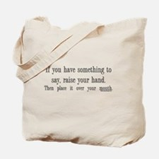 If you have something to say Tote Bag