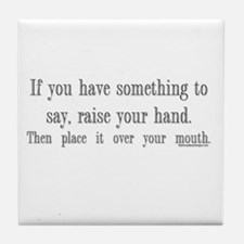 If you have something to say Tile Coaster
