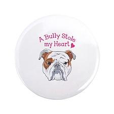 "BULLY STOLE MY HEART 3.5"" Button"