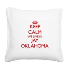 Keep calm we live in Jay Okla Square Canvas Pillow