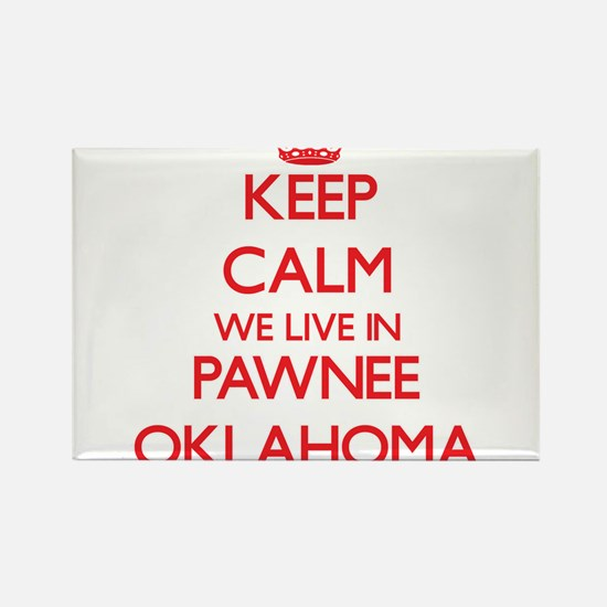 Keep calm we live in Pawnee Oklahoma Magnets
