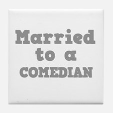 Married to a Comedian Tile Coaster