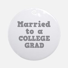 Married to a College Grad Ornament (Round)