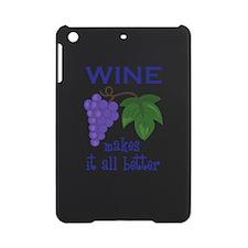 WINE MAKES IT BETTER iPad Mini Case
