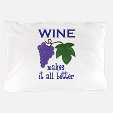 WINE MAKES IT BETTER Pillow Case