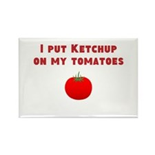 Ketchup on my Tomatoes Magnets