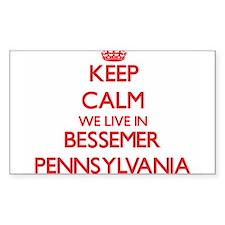 Keep calm we live in Bessemer Pennsylvania Decal