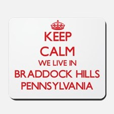 Keep calm we live in Braddock Hills Penn Mousepad