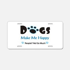 Dogs Make Me Happy 2 Aluminum License Plate