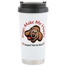 Dogs Make Me Happy 3 Travel Mug