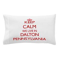 Keep calm we live in Dalton Pennsylvan Pillow Case