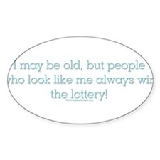 I may be old but people who l Oval Decal