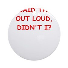 out loud Ornament (Round)