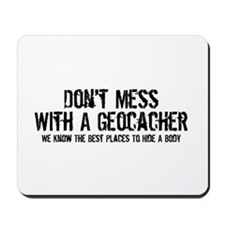 Don't Mess With A Geocacher Mousepad