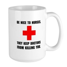 Be Nice To Nurses Mugs