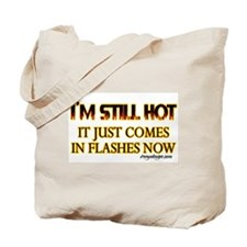 I'm Still Hot! Tote Bag