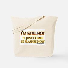 I'm Still Hot! Tote Bag