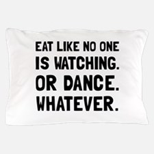 Eat Like No One Is Watching Pillow Case