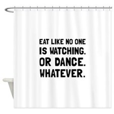 Eat Like No One Is Watching Shower Curtain