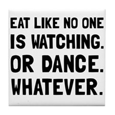 Eat Like No One Is Watching Tile Coaster