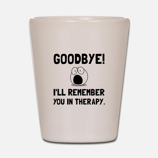 Remember You In Therapy Shot Glass