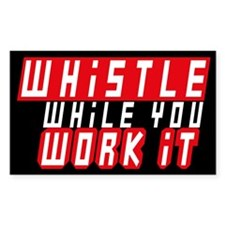Whistle While You Work It Rectangle Decal