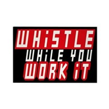 Whistle While You Work It Rectangle Magnet