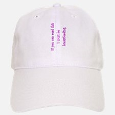 Must Be Breastfeeding (Girl) Baseball Baseball Cap
