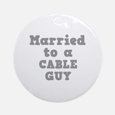 Married to a Cable Guy Ornament (Round)