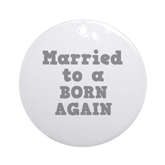 Married to a Born Again Ornament (Round)