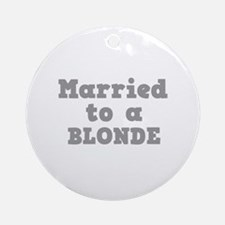 Married to a Blonde Ornament (Round)
