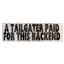 A TAILGATER PAID FOR THIS BACKEND -Bumper Bumper Sticker