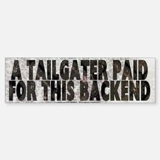 A TAILGATER PAID FOR THIS BACKEND -Bumper Bumper Bumper Sticker